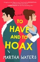 To Have and to Hoax - A Novel ebook by Martha Waters