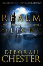 Realm of Light - The Ruby Throne Trilogy - Book Three ebook by Deborah Chester