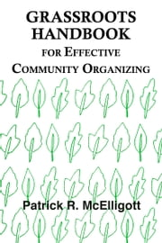 Grassroots Handbook for Effective Community Organizing ebook by Patrick McElligott