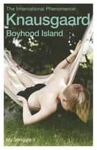 Boyhood Island - My Struggle Book 3 eBook by Karl Ove Knausgaard, Don Bartlett