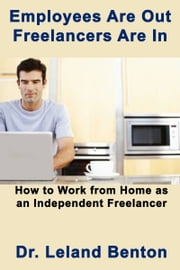 Employees Are Out: Freelancers Are In ebook by Dr. Leland Benton