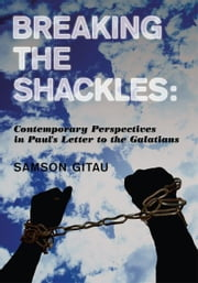 Breaking the Shackles: Contemporary Perspectives in Paul's Letter to the Galatians ebook by Samson Gitau
