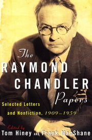 The Raymond Chandler Papers - Selected Letters and Nonfiction, 1909–1959 ebook by Tom Hiney, Frank MacShane, Raymond Chandler