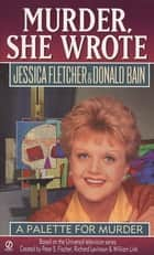 Murder, She Wrote: A Palette for Murder ebook by Jessica Fletcher,Donald Bain