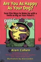 Are You as Happy as Your Dog (Alan Cohen title) ebook by Alan Cohen