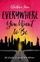 Everywhere You Want to Be ebook by Christina June