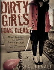 Dirty Girls Come Clean ebook by Crystal Renaud