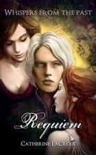 "Requiem (Books 1 - 3 of ""Whispers From The Past"") ebook by Catherine LaCroix"