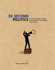 30-Second Politics: The 50 most thought-provoking ideas in politics, each explained in half a minute ebook by Steven L. Taylor