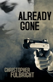 Already Gone (Young Adult Mystery Thriller) ebook by Christopher Fulbright