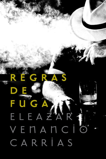 Regras de fuga eBook by Eleazar Venancio Carrias