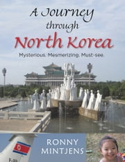 A Journey through North Korea - Mysterious. Mesmerizing. Must-see. ebook by Ronny Mintjens