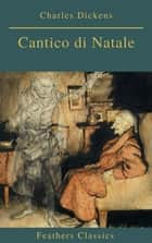 Cantico di Natale (Feathers Classics) ebook by Charles Dickens, Feathers Classics