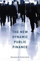The New Dynamic Public Finance ebook by Narayana R. Kocherlakota