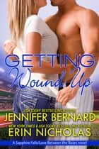 Getting Wound Up - A Sapphire Falls/ Love Between the Bases novel ebook by Erin Nicholas, Jennifer Bernard