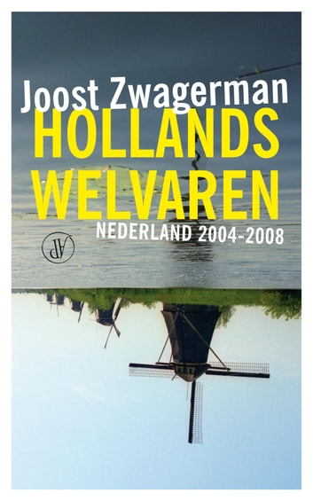 Hollands welvaren - nederland 2004-2008 ebook by Joost Zwagerman