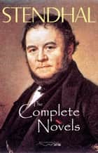 The Complete Novels of Stendhal eBook by Stendhal