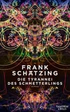 Die Tyrannei des Schmetterlings - Roman ebook by