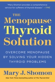 The Menopause Thyroid Solution ebook by Mary J. Shomon