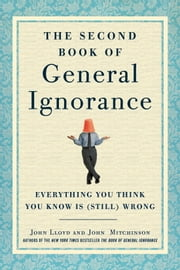 The Second Book of General Ignorance - Everything You Think You Know Is (Still) Wrong ebook by John Lloyd, John Mitchinson