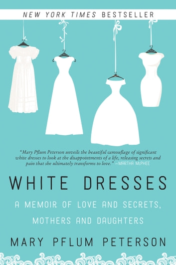 White dresses ebook by mary pflum peterson 9780062386984 rakuten white dresses a memoir of love and secrets mothers and daughters ebook by mary fandeluxe Image collections