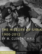 The History of Syria: 1900-2012 ebook by Charles River Editors