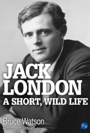 Jack London: A Short, Wild Life ebook by Bruce Watson