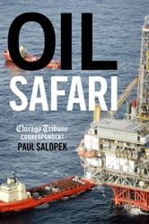 Oil Safari - In Search of the Source of America's Fuel ebook by Paul F. Salopek