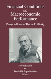 Financial Conditions and Macroeconomic Performance: Essays in Honor of Hyman P.Minsky - Essays in Honor of Hyman P.Minsky ebook by Steven M. Fazzari,Dimitri B. Papadimitriou