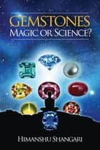 Gemstones: Magic or Science? ebook by Himanshu Shangari