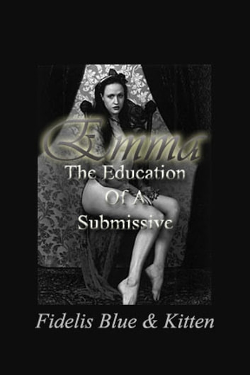 Emma: The Education of a Submissive - The Education of a Submissive ebook by Fidelis Blue