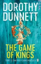 The Game Of Kings - The Lymond Chronicles Book One ebook by Dorothy Dunnett