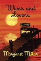 Wives and Lovers ebook by Margaret Millar
