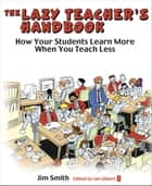 The Lazy Teacher's Handbook ebook by Jim Smith,Ian Gilbert,Les Evans