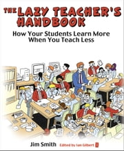 The Lazy Teacher's Handbook - How your students learn more when you teach less ebook by Jim Smith,Ian Gilbert,Les Evans