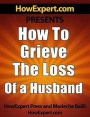 How To Grieve The Loss Of a Husband ebook by HowExpert