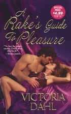A Rake's Guide To Pleasure ebook by Victoria Dahl
