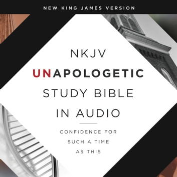 Unapologetic Study Audio Bible - New King James Version, NKJV: New Testament - Confidence for Such a Time As This audiobook by Emmanuel Foundation