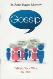 Gossip - Talking Your Way to Hell! ebook by Hayes-Morrow,Zona