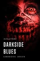 Darkside Blues ebook by Ambrose Ibsen