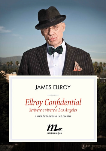 Ellroy Confidential. Scrivere e vivere a Los Angeles ebook by James Ellroy
