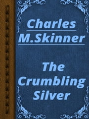 The Crumbling Silver ebook by Charles M. Skinner