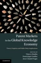 Patent Markets in the Global Knowledge Economy ebook by Thierry Madiès,Dominique Guellec,Jean-Claude Prager