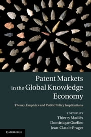Patent Markets in the Global Knowledge Economy - Theory, Empirics and Public Policy Implications ebook by Thierry Madiès,Dominique Guellec,Jean-Claude Prager