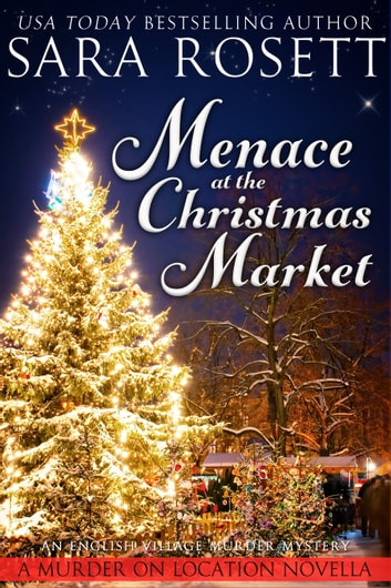 Menace at the Christmas Market - An English Village Murder Mystery Novella ebook by Sara Rosett