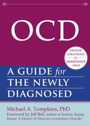 OCD - A Guide for the Newly Diagnosed ebook by Michael A. Tompkins, PhD,Jeff Bell