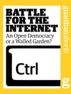 Battle for the Internet: An Open Democracy or a Walled Garden? ebook by The Guardian