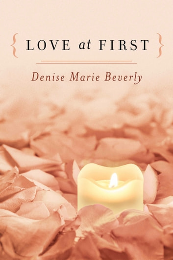 { Love At First } ebook by Denise Marie Beverly