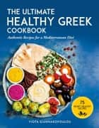 The Ultimate Healthy Greek Cookbook - 75 Authentic Recipes for a Mediterranean Diet ebook by