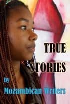 True Stories ebook by Mozambican Writers